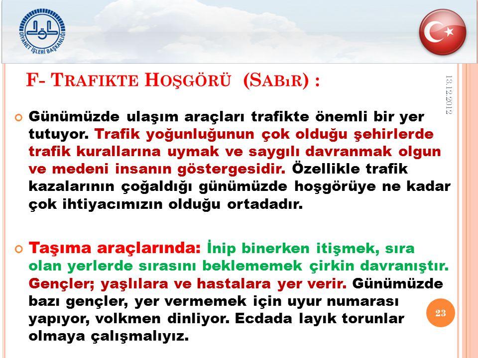 F- T RAFIKTE H OŞGÖRÜ (S ABıR ) : Günümüzde ulaşım araçları trafikte önemli bir yer tutuyor.