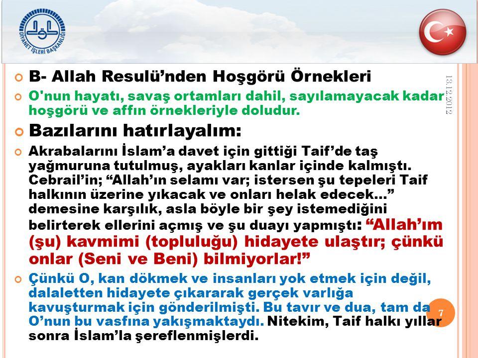 B- Allah Resulü'nden Hoşgörü Örnekleri O nun hayatı, savaş ortamları dahil, sayılamayacak kadar hoşgörü ve affın örnekleriyle doludur.