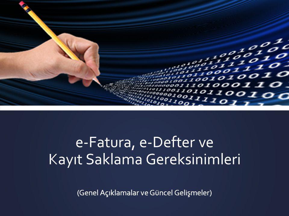 e-Fatura, e-Defter ve Kayıt Saklama Gereksinimleri (Genel Açıklamalar ve Güncel Gelişmeler)
