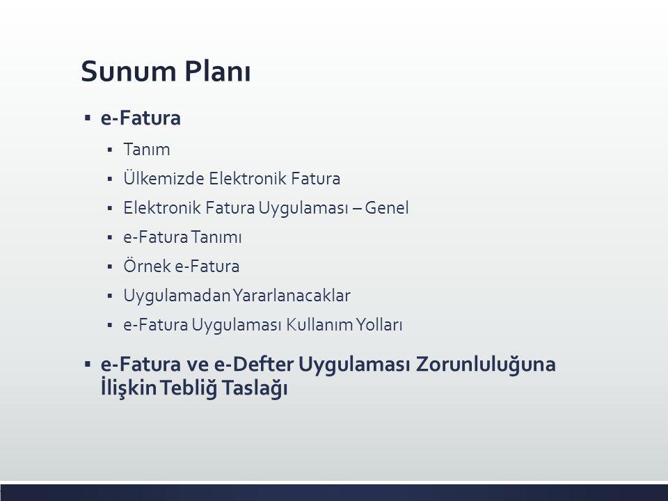 Sunum Planı  e-Fatura  Tanım  Ülkemizde Elektronik Fatura  Elektronik Fatura Uygulaması – Genel  e-Fatura Tanımı  Örnek e-Fatura  Uygulamadan Y