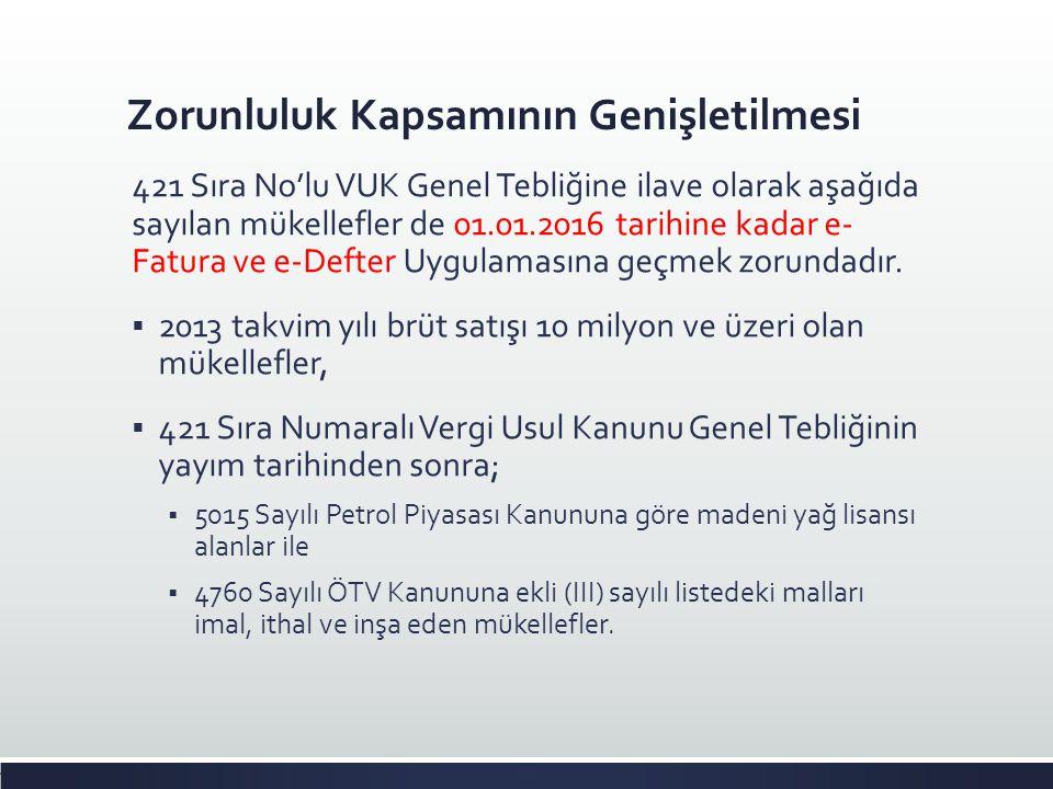 Zorunluluk Kapsamının Genişletilmesi 421 Sıra No'lu VUK Genel Tebliğine ilave olarak aşağıda sayılan mükellefler de 01.01.2016 tarihine kadar e- Fatur