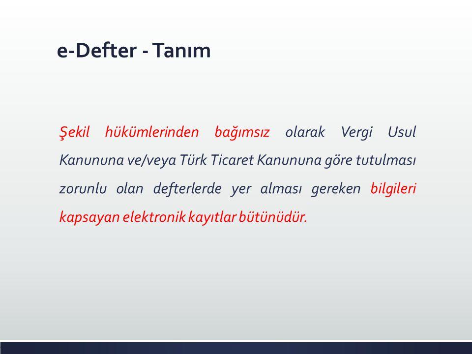 e-Defter - Tanım Şekil hükümlerinden bağımsız olarak Vergi Usul Kanununa ve/veya Türk Ticaret Kanununa göre tutulması zorunlu olan defterlerde yer alm