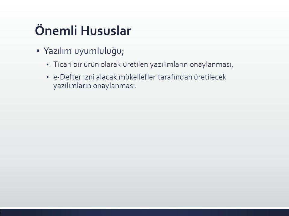 Önemli Hususlar  Yazılım uyumluluğu;  Ticari bir ürün olarak üretilen yazılımların onaylanması,  e-Defter izni alacak mükellefler tarafından üretil