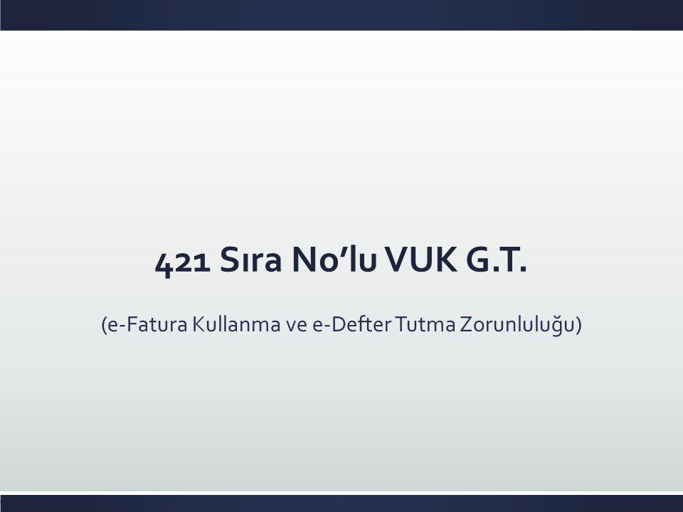 421 Sıra No'lu VUK G.T. (e-Fatura Kullanma ve e-Defter Tutma Zorunluluğu)
