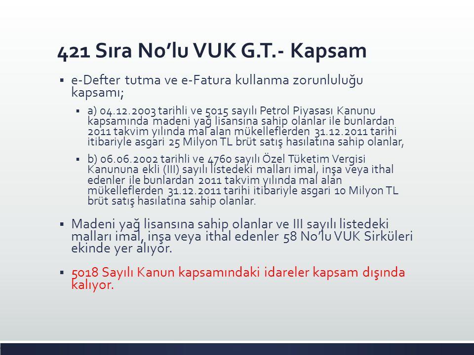421 Sıra No'lu VUK G.T.- Kapsam  e-Defter tutma ve e-Fatura kullanma zorunluluğu kapsamı;  a) 04.12.2003 tarihli ve 5015 sayılı Petrol Piyasası Kanu