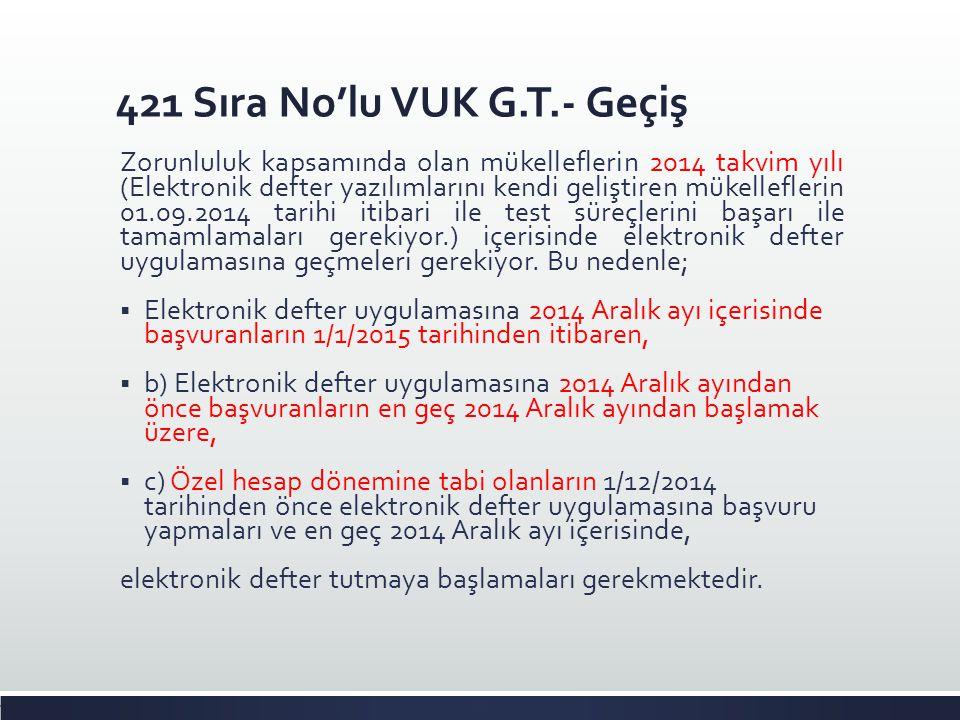 421 Sıra No'lu VUK G.T.- Geçiş Zorunluluk kapsamında olan mükelleflerin 2014 takvim yılı (Elektronik defter yazılımlarını kendi geliştiren mükellefler