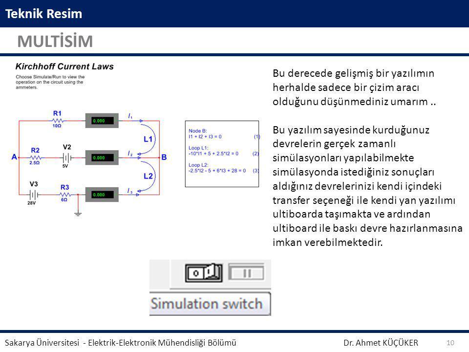 Teknik Resim MULTİSİM Dr. Ahmet KÜÇÜKER Sakarya Üniversitesi - Elektrik-Elektronik Mühendisliği Bölümü 10 Bu derecede gelişmiş bir yazılımın herhalde