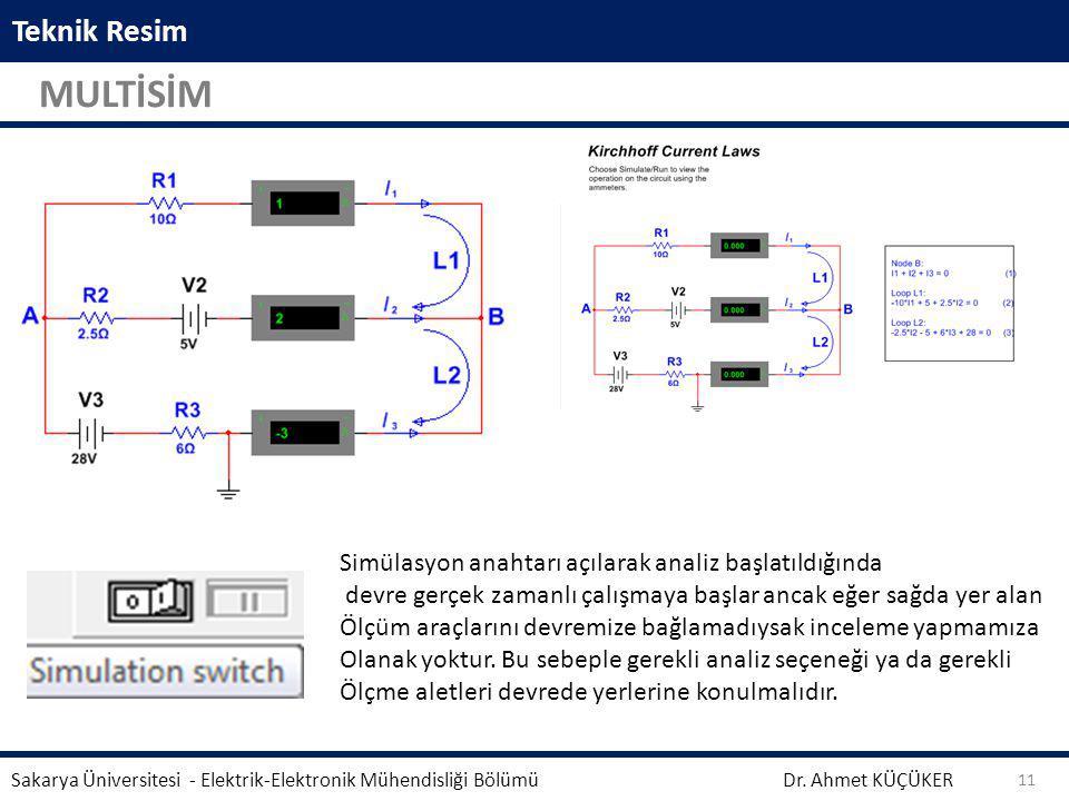 Teknik Resim MULTİSİM Dr. Ahmet KÜÇÜKER Sakarya Üniversitesi - Elektrik-Elektronik Mühendisliği Bölümü 11 Simülasyon anahtarı açılarak analiz başlatıl