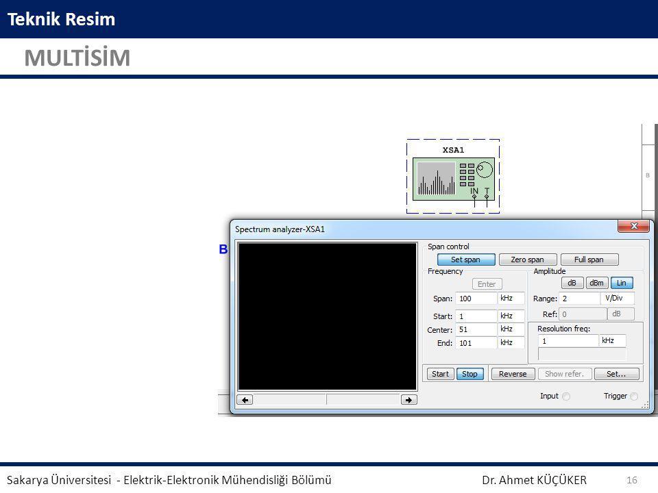 Teknik Resim MULTİSİM Dr. Ahmet KÜÇÜKER Sakarya Üniversitesi - Elektrik-Elektronik Mühendisliği Bölümü 16
