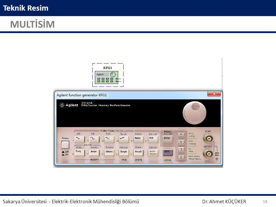 Teknik Resim MULTİSİM Dr. Ahmet KÜÇÜKER Sakarya Üniversitesi - Elektrik-Elektronik Mühendisliği Bölümü 18