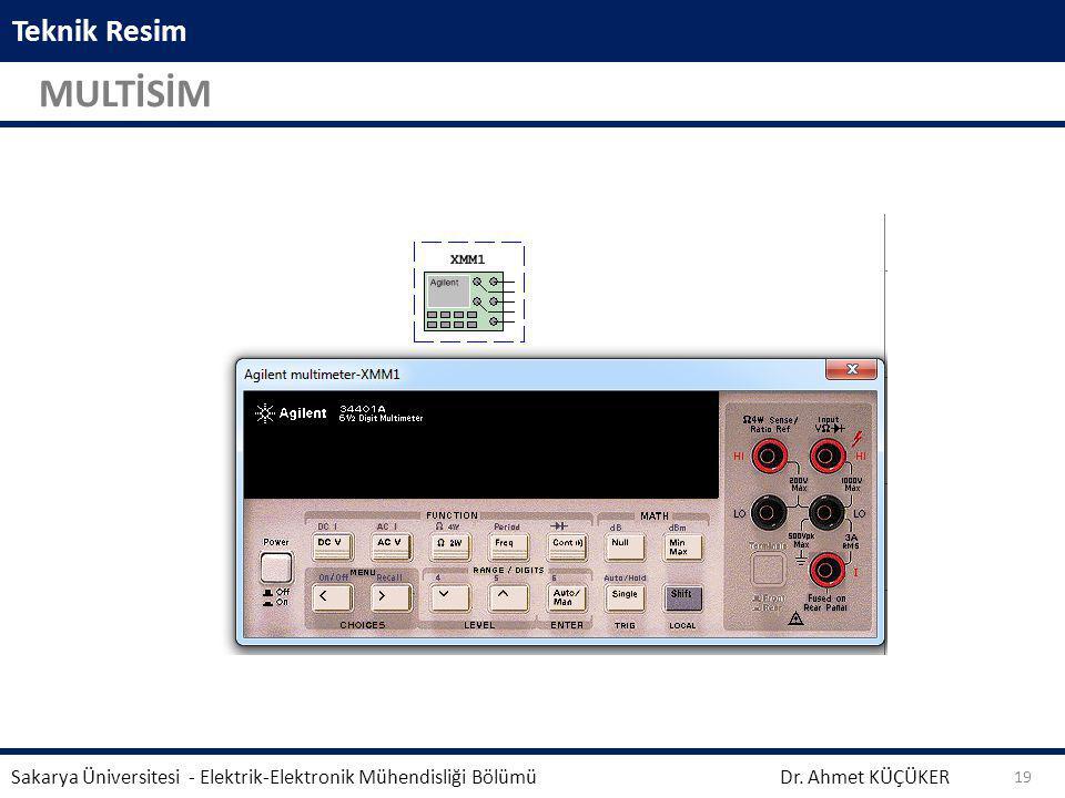 Teknik Resim MULTİSİM Dr. Ahmet KÜÇÜKER Sakarya Üniversitesi - Elektrik-Elektronik Mühendisliği Bölümü 19