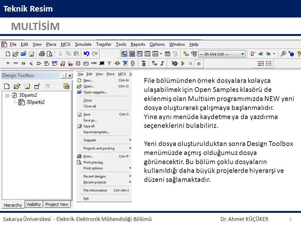 Teknik Resim MULTİSİM Dr. Ahmet KÜÇÜKER Sakarya Üniversitesi - Elektrik-Elektronik Mühendisliği Bölümü 3 File bölümünden örnek dosyalara kolayca ulaşa