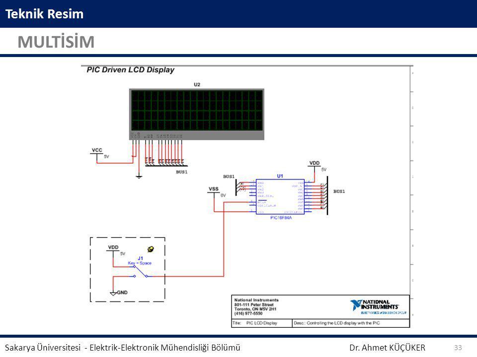 Teknik Resim MULTİSİM Dr. Ahmet KÜÇÜKER Sakarya Üniversitesi - Elektrik-Elektronik Mühendisliği Bölümü 33