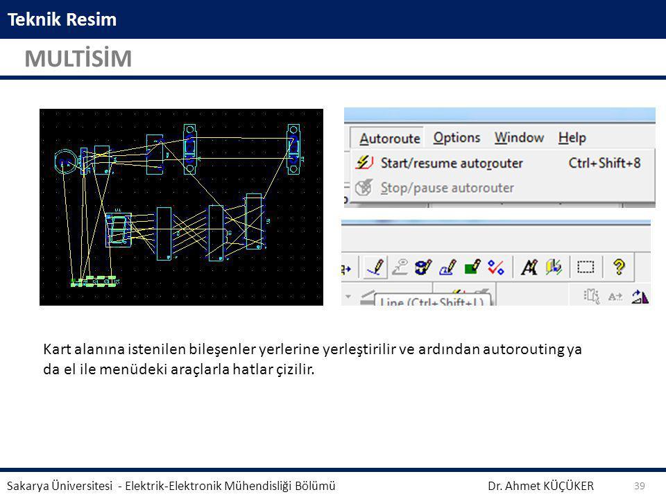 Teknik Resim MULTİSİM Dr. Ahmet KÜÇÜKER Sakarya Üniversitesi - Elektrik-Elektronik Mühendisliği Bölümü 39 Kart alanına istenilen bileşenler yerlerine