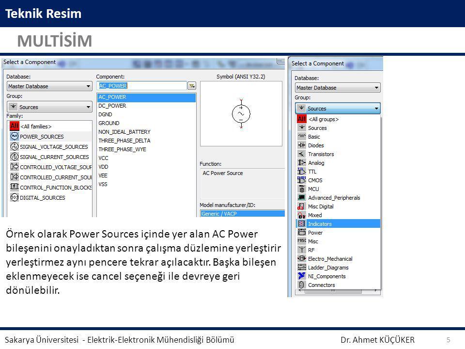 Teknik Resim MULTİSİM Dr. Ahmet KÜÇÜKER Sakarya Üniversitesi - Elektrik-Elektronik Mühendisliği Bölümü 5 Örnek olarak Power Sources içinde yer alan AC