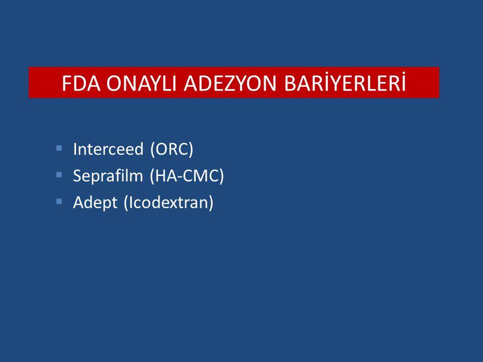 FDA ONAYLI ADEZYON BARİYERLERİ  Interceed (ORC)  Seprafilm (HA-CMC)  Adept (Icodextran)