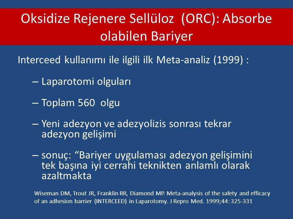 Oksidize Rejenere Sellüloz (ORC): Absorbe olabilen Bariyer Interceed kullanımı ile ilgili ilk Meta-analiz (1999) : – Laparotomi olguları – Toplam 560