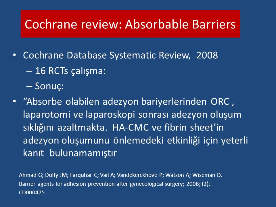 "Cochrane review: Absorbable Barriers Cochrane Database Systematic Review, 2008 – 16 RCTs çalışma: – Sonuç: ""Absorbe olabilen adezyon bariyerlerinden O"