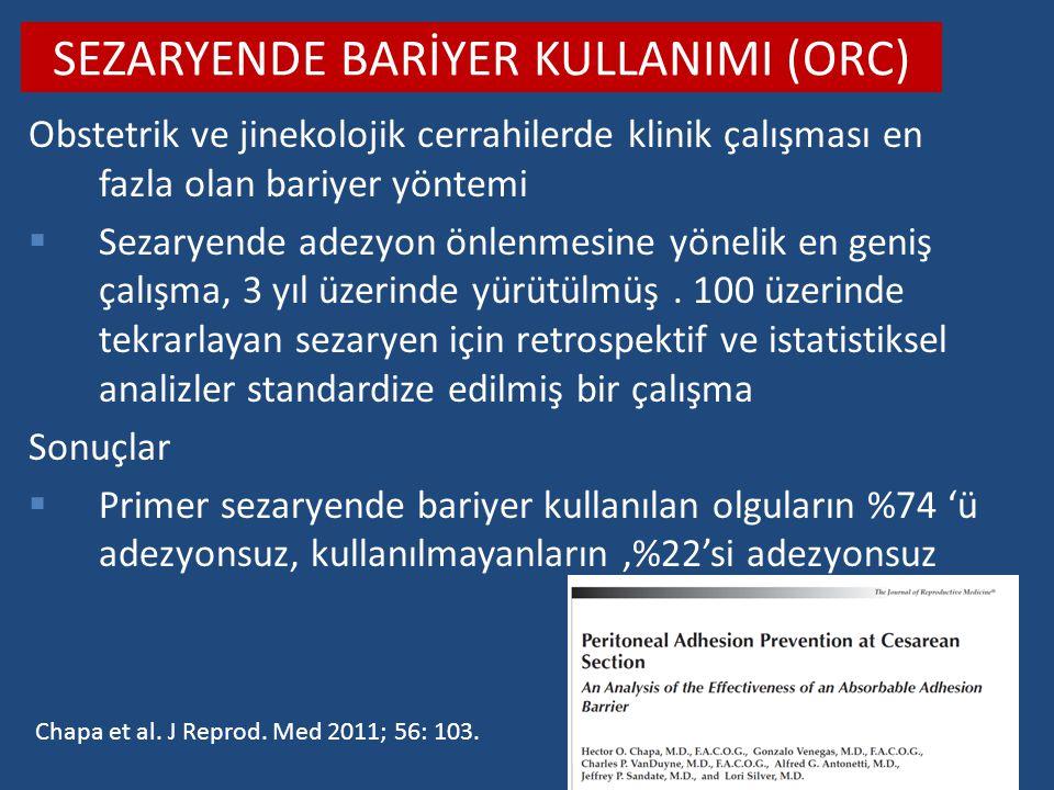 SEZARYENDE BARİYER KULLANIMI (ORC) Obstetrik ve jinekolojik cerrahilerde klinik çalışması en fazla olan bariyer yöntemi  Sezaryende adezyon önlenmesi