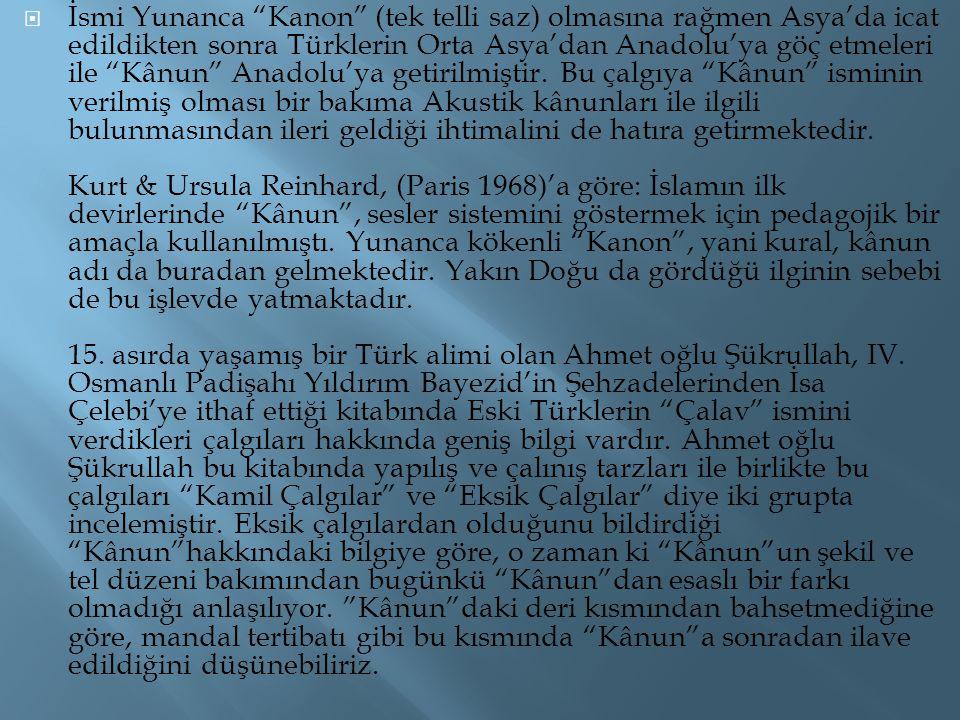 """ İsmi Yunanca """"Kanon"""" (tek telli saz) olmasına rağmen Asya'da icat edildikten sonra Türklerin Orta Asya'dan Anadolu'ya göç etmeleri ile """"Kânun"""" Anado"""