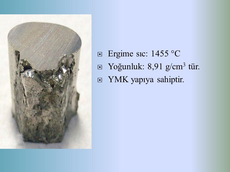  Ergime sıc: 1455 °C  Yoğunluk: 8,91 g/cm 3 tür.  YMK yapıya sahiptir.
