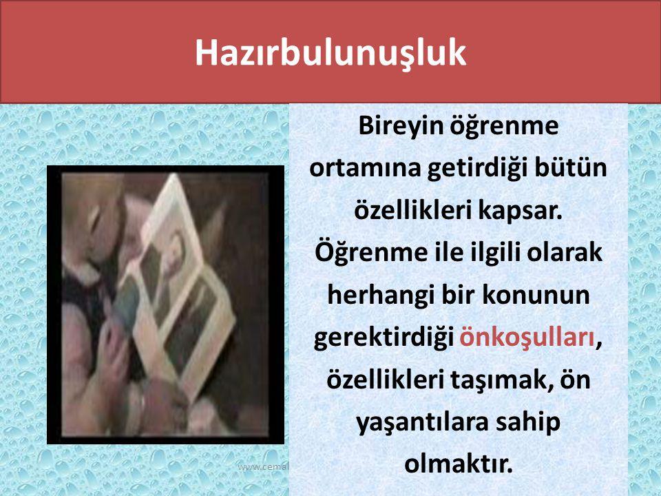 www.cemalsahin.comwww.cemalsahin.co m 41 Hazırbulunuşluk Bireyin öğrenme ortamına getirdiği bütün özellikleri kapsar. Öğrenme ile ilgili olarak herhan