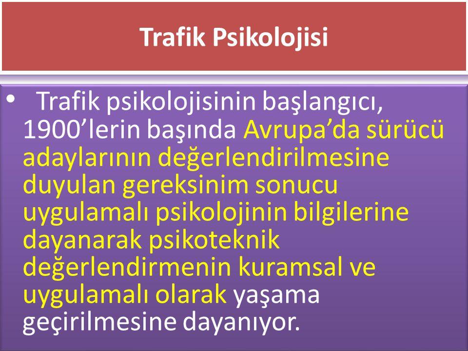 www.cemalsahin.comwww.cemalsahin.co m 53 Trafik Psikolojisi Trafik psikolojisinin başlangıcı, 1900'lerin başında Avrupa'da sürücü adaylarının değerlen