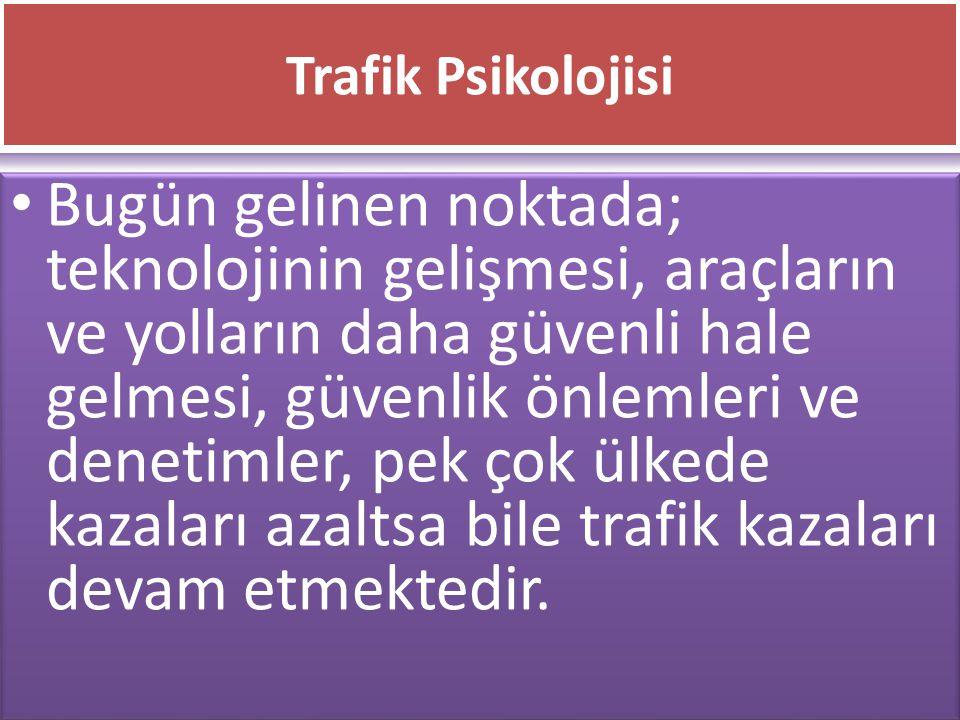 www.cemalsahin.comwww.cemalsahin.co m 57 Trafik Psikolojisi Bugün gelinen noktada; teknolojinin gelişmesi, araçların ve yolların daha güvenli hale gel