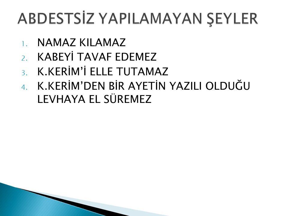 1.NAMAZ KILAMAZ 2. KABEYİ TAVAF EDEMEZ 3. K.KERİM'İ ELLE TUTAMAZ 4.