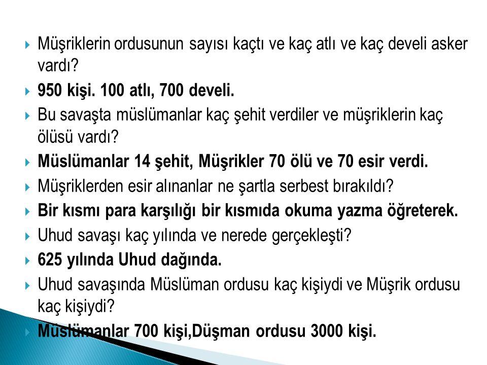 MMüşriklerin ordusunun sayısı kaçtı ve kaç atlı ve kaç develi asker vardı? 9950 kişi. 100 atlı, 700 develi. BBu savaşta müslümanlar kaç şehit ve