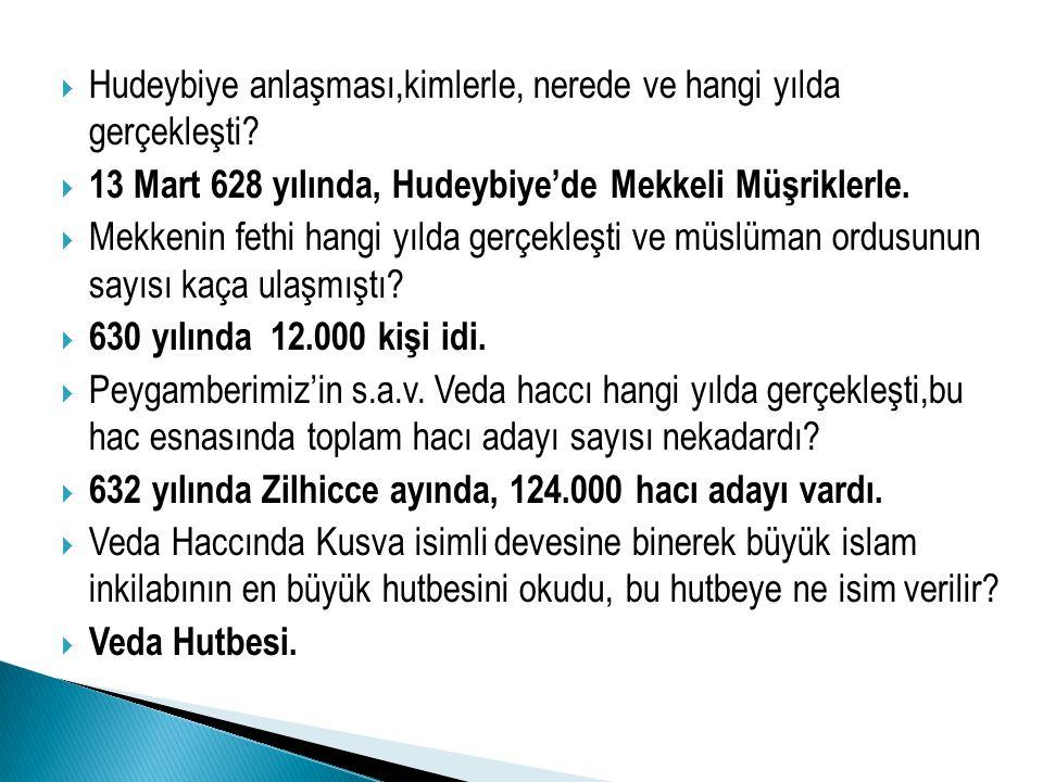  Hudeybiye anlaşması,kimlerle, nerede ve hangi yılda gerçekleşti?  13 Mart 628 yılında, Hudeybiye'de Mekkeli Müşriklerle.  Mekkenin fethi hangi yıl