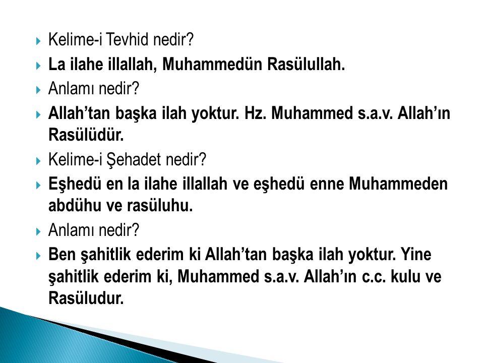KKelime-i Tevhid nedir? LLa ilahe illallah, Muhammedün Rasülullah. AAnlamı nedir? AAllah'tan başka ilah yoktur. Hz. Muhammed s.a.v. Allah'ın R