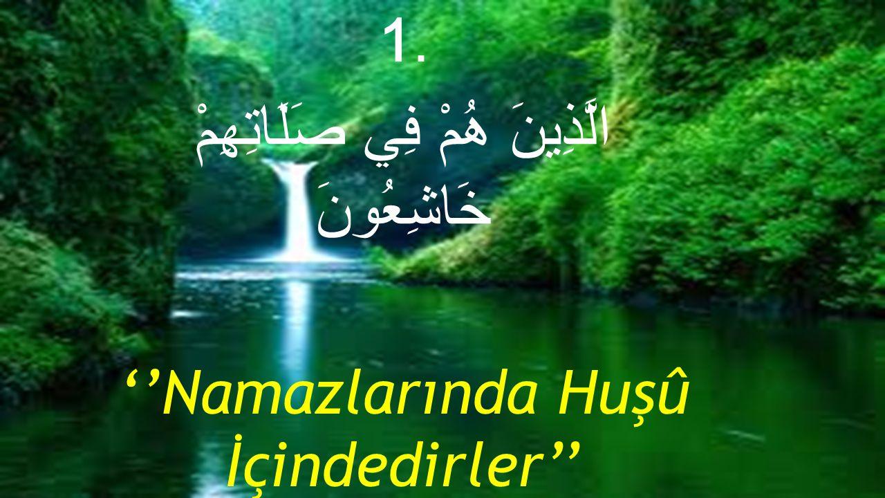 1. الَّذِينَ هُمْ فِي صَلَاتِهِمْ خَاشِعُونَ ''Namazlarında Huşû İçindedirler''