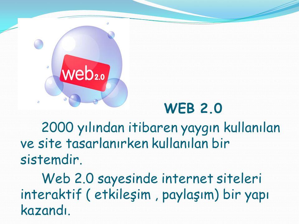 WEB 2.0 2000 yılından itibaren yaygın kullanılan ve site tasarlanırken kullanılan bir sistemdir. Web 2.0 sayesinde internet siteleri interaktif ( etki
