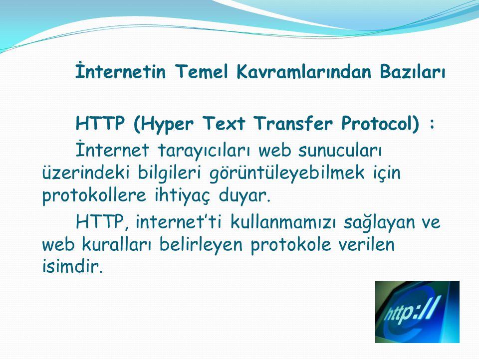 İnternetin Temel Kavramlarından Bazıları HTTP (Hyper Text Transfer Protocol) : İnternet tarayıcıları web sunucuları üzerindeki bilgileri görüntüleyebi