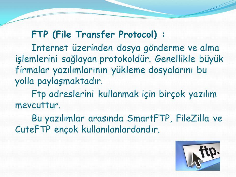 FTP (File Transfer Protocol) : Internet üzerinden dosya gönderme ve alma işlemlerini sağlayan protokoldür. Genellikle büyük firmalar yazılımlarının yü