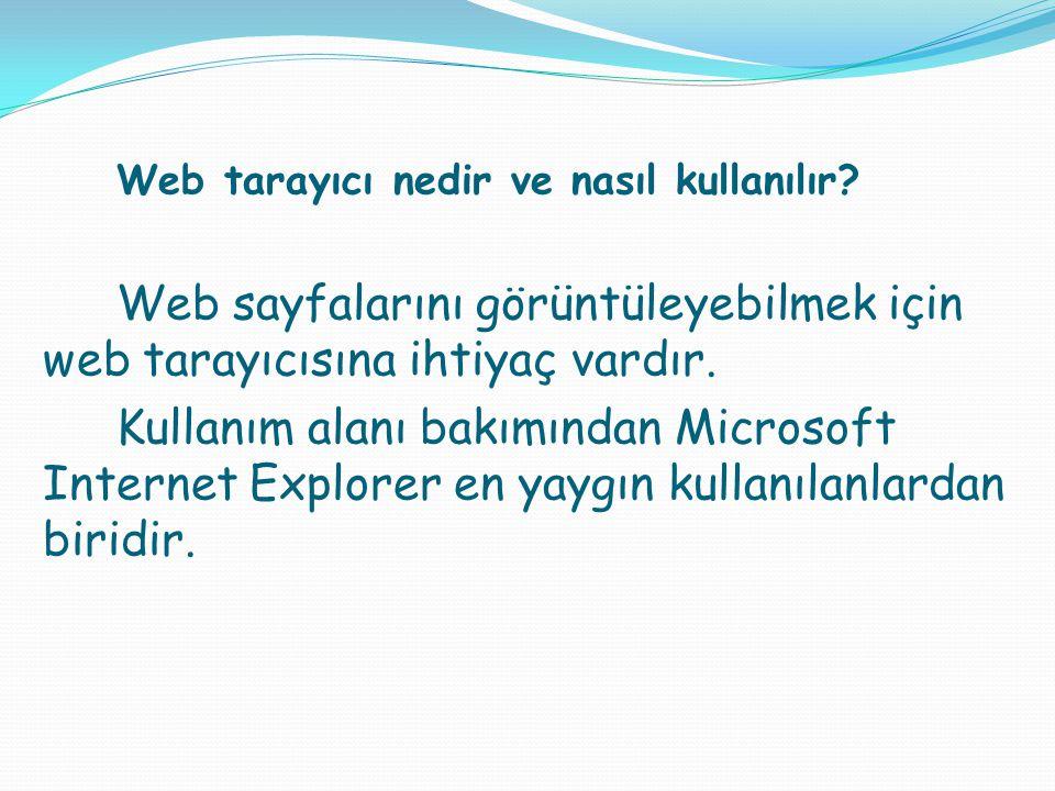 Web tarayıcı nedir ve nasıl kullanılır? Web sayfalarını görüntüleyebilmek için web tarayıcısına ihtiyaç vardır. Kullanım alanı bakımından Microsoft In