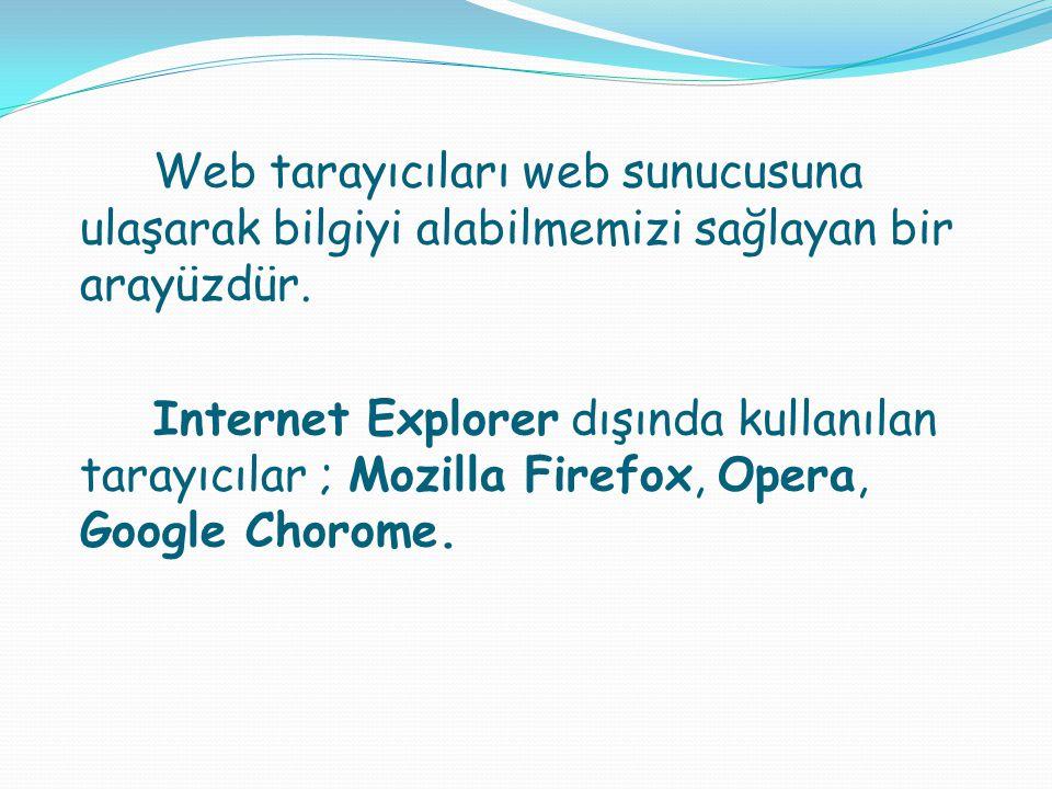 Web tarayıcıları web sunucusuna ulaşarak bilgiyi alabilmemizi sağlayan bir arayüzdür. Internet Explorer dışında kullanılan tarayıcılar ; Mozilla Firef