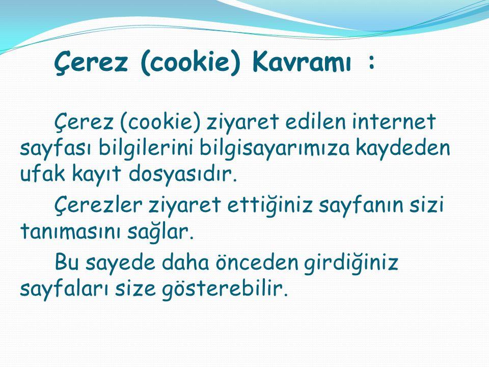 Çerez (cookie) Kavramı : Çerez (cookie) ziyaret edilen internet sayfası bilgilerini bilgisayarımıza kaydeden ufak kayıt dosyasıdır. Çerezler ziyaret e
