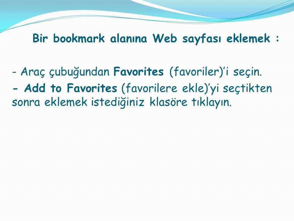 Bir bookmark alanına Web sayfası eklemek : - Araç çubuğundan Favorites (favoriler)'i seçin. - Add to Favorites (favorilere ekle)'yi seçtikten sonra ek