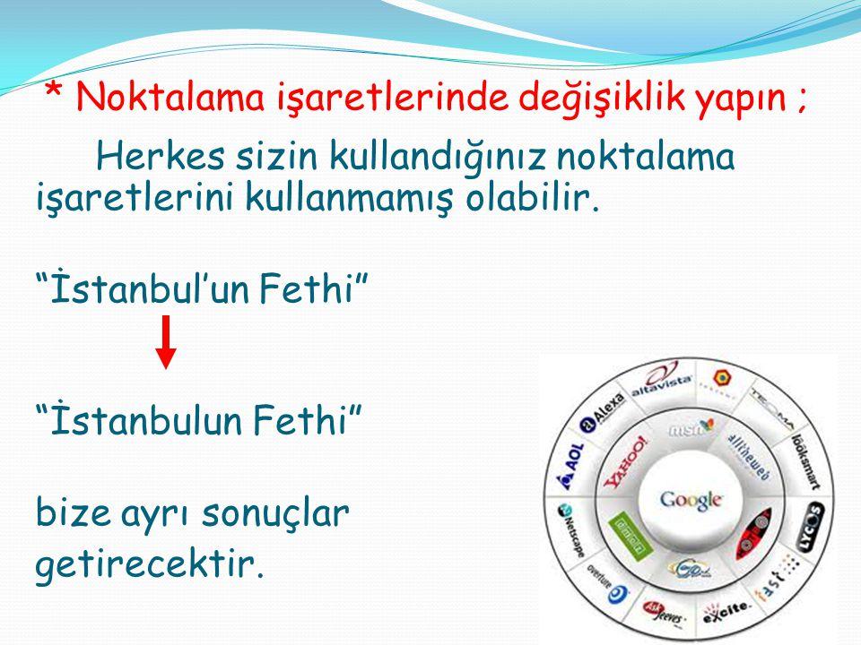 """* Noktalama işaretlerinde değişiklik yapın ; Herkes sizin kullandığınız noktalama işaretlerini kullanmamış olabilir. """"İstanbul'un Fethi"""" """"İstanbulun F"""