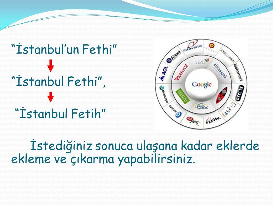 """""""İstanbul'un Fethi"""" """"İstanbul Fethi"""", """"İstanbul Fetih"""" İstediğiniz sonuca ulaşana kadar eklerde ekleme ve çıkarma yapabilirsiniz."""
