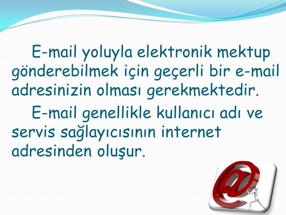 E-mail yoluyla elektronik mektup gönderebilmek için geçerli bir e-mail adresinizin olması gerekmektedir. E-mail genellikle kullanıcı adı ve servis sağ