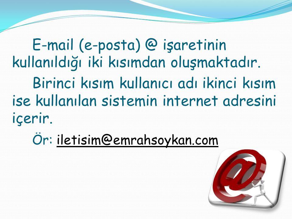 E-mail (e-posta) @ işaretinin kullanıldığı iki kısımdan oluşmaktadır. Birinci kısım kullanıcı adı ikinci kısım ise kullanılan sistemin internet adresi