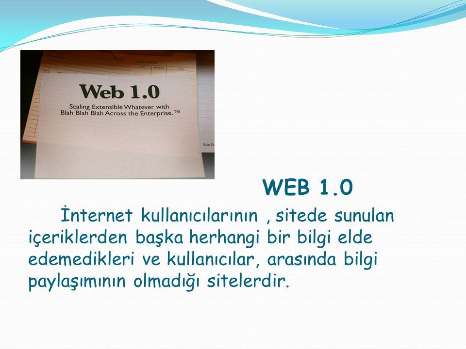 WEB 1.0 İnternet kullanıcılarının, sitede sunulan içeriklerden başka herhangi bir bilgi elde edemedikleri ve kullanıcılar, arasında bilgi paylaşımının