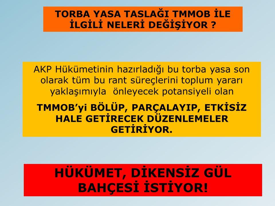 AKP Hükümetinin hazırladığı bu torba yasa son olarak tüm bu rant süreçlerini toplum yararı yaklaşımıyla önleyecek potansiyeli olan TMMOB'yi BÖLÜP, PAR