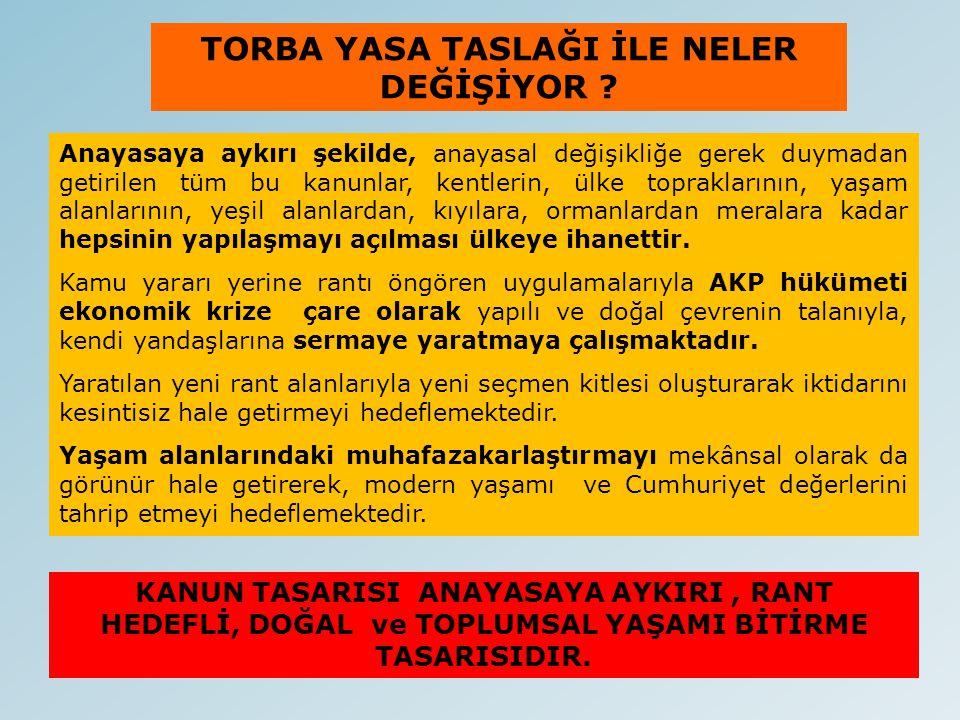 AKP Hükümetinin hazırladığı bu torba yasa son olarak tüm bu rant süreçlerini toplum yararı yaklaşımıyla önleyecek potansiyeli olan TMMOB'yi BÖLÜP, PARÇALAYIP, ETKİSİZ HALE GETİRECEK DÜZENLEMELER GETİRİYOR.