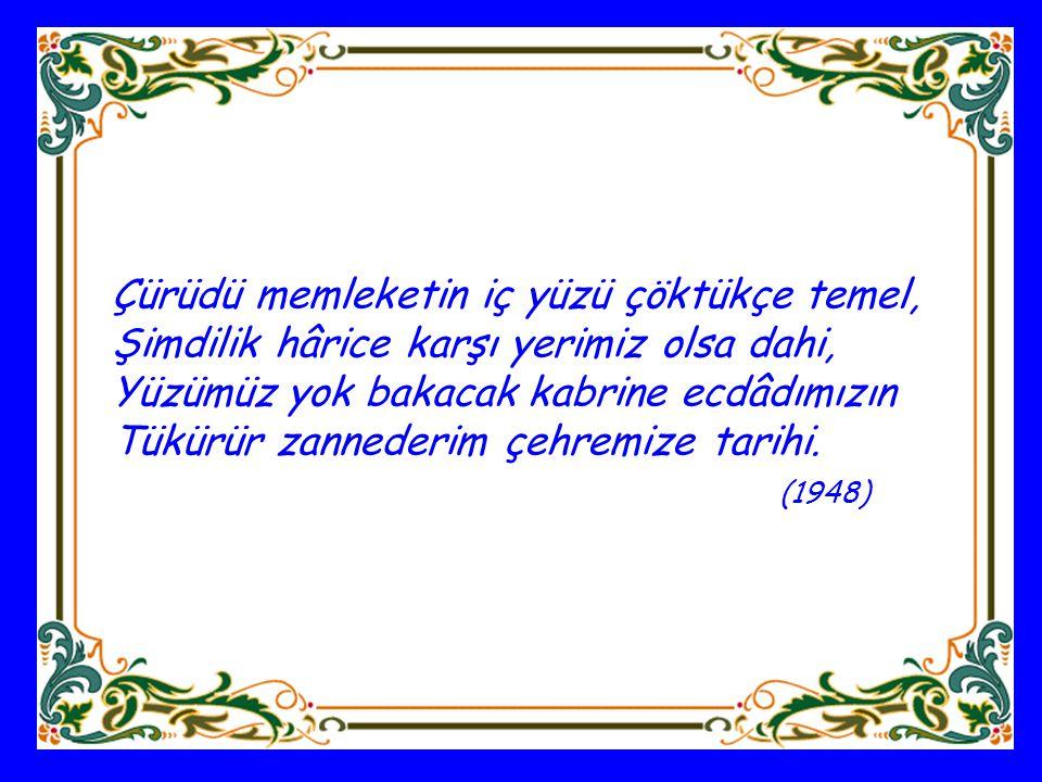 (Atatürk için) Sermedî bir iştiâlin şûle-i fânîsiyim, Türk'e âit ülkenin feryâd-ı rûhânîsiyim.