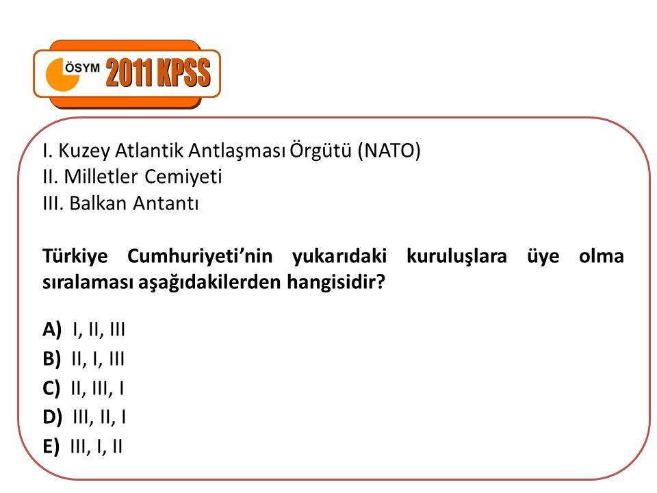 I. Kuzey Atlantik Antlaşması Örgütü (NATO) II. Milletler Cemiyeti III. Balkan Antantı Türkiye Cumhuriyeti'nin yukarıdaki kuruluşlara üye olma sıralama