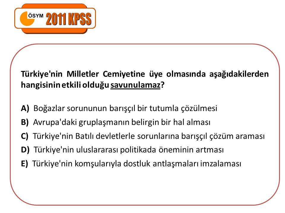 Türkiye'nin Milletler Cemiyetine üye olmasında aşağıdakilerden hangisinin etkili olduğu savunulamaz? A) Boğazlar sorununun barışçıl bir tutumla çözülm